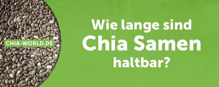 Wie lange sind Chia Samen haltbar?